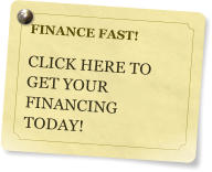 FINANCE FAST!  CLICK HERE TO GET YOUR FINANCING TODAY!
